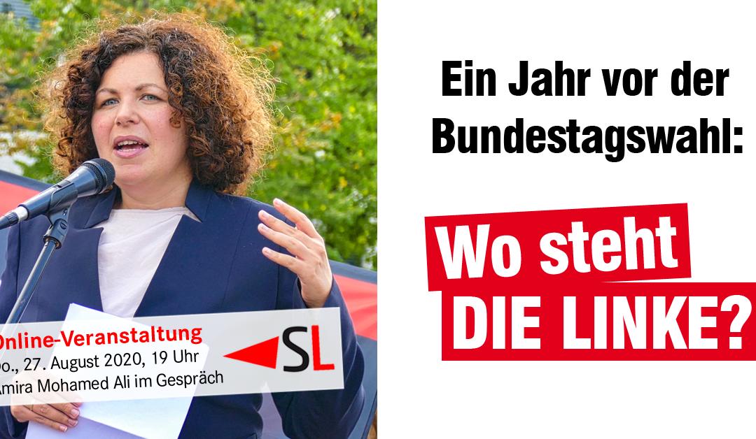 Wo steht DIE LINKE ein Jahr vor der Bundestagswahl? Online-Konferenz mit Amira Mohamed Ali, Donnerstag , 27. August ab 19 Uhr