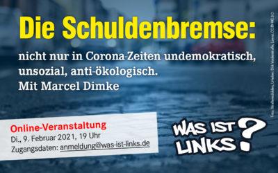 [UPDATE Präsentationsfolien] Die Schuldenbremse – nicht nur in Corona-Zeiten undemokratisch, unsozial, anti-ökologisch. Mit Marcel Dimke.
